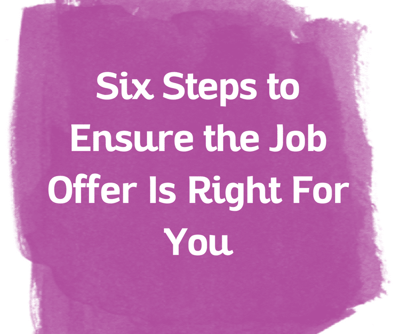 Six Steps to Ensure the Job Offer Is Right For You