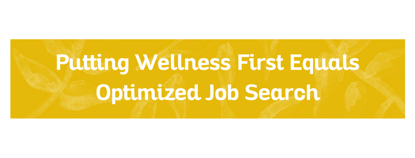 Putting Wellness First = Optimized Job Search