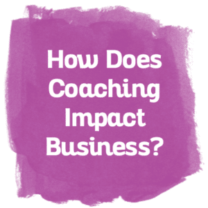 How Does Coaching Impact Business?