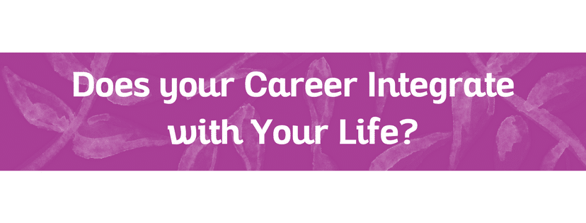 Does your Career Integrate with Your Life?