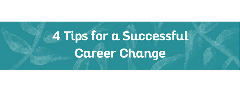 4 Tips for a Successful Career Change