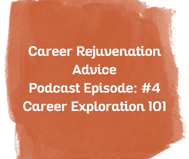 Career Rejuvenation Advice Podcast Episode: #4 Career Exploration 101